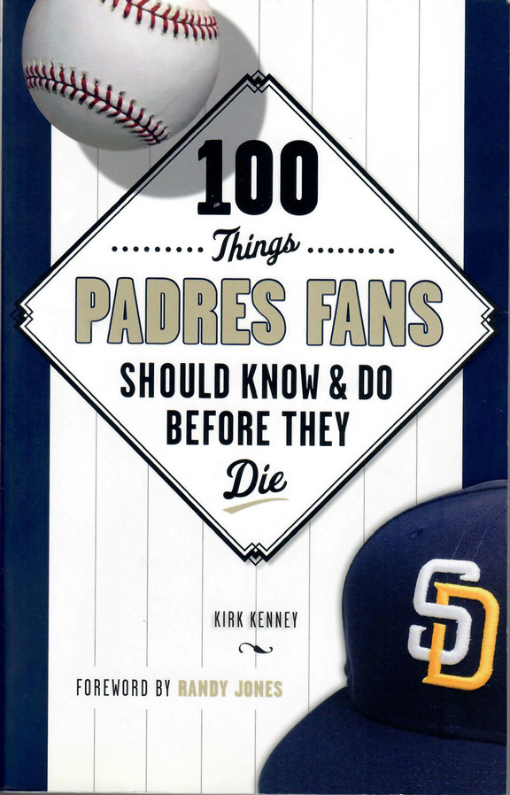 100 Thinks Padres Fans Should Know & Do Before They Die by Kirk Kenney
