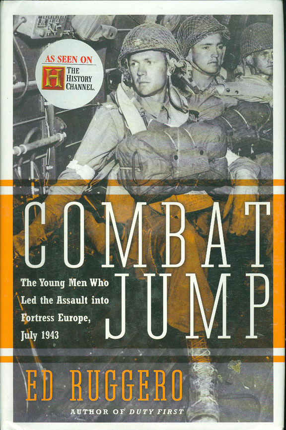 Combat Jump - The Young Men Who Led the Assault into Fortress Europe, July 1943 by Ed Ruggero