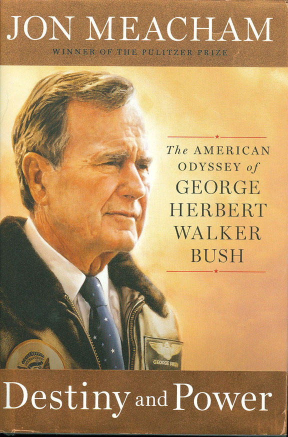 Destiny and Power - The American Odyssey of George Herbert Walker Bush by Jon Meacham