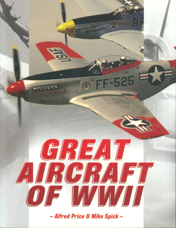 Great Aircraft of WWII by Alfred Price and Mike Spick