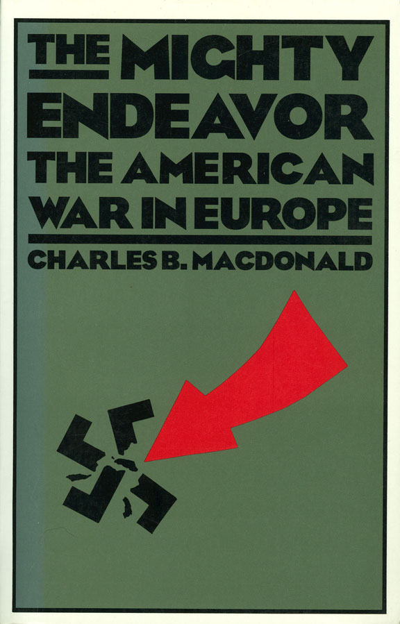 The Mighty Endeavor - The American War in Europe by Charles B. MacDonald