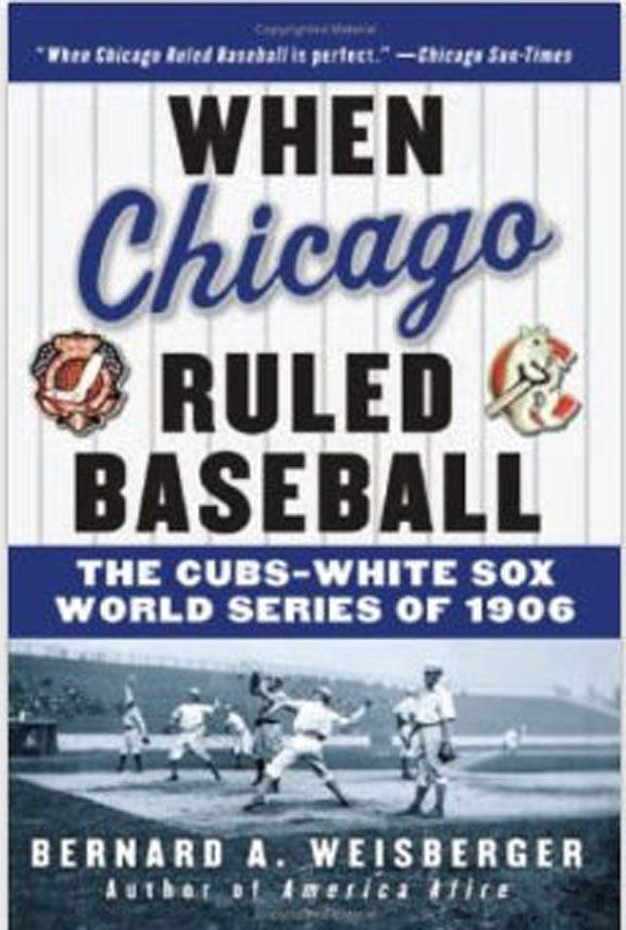 When Chicago Ruled Baseball-1906 by Bernard A. Weisberger